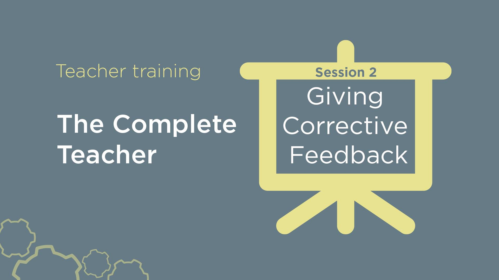 The Complete Teacher: Giving Corrective Feedback. November 7
