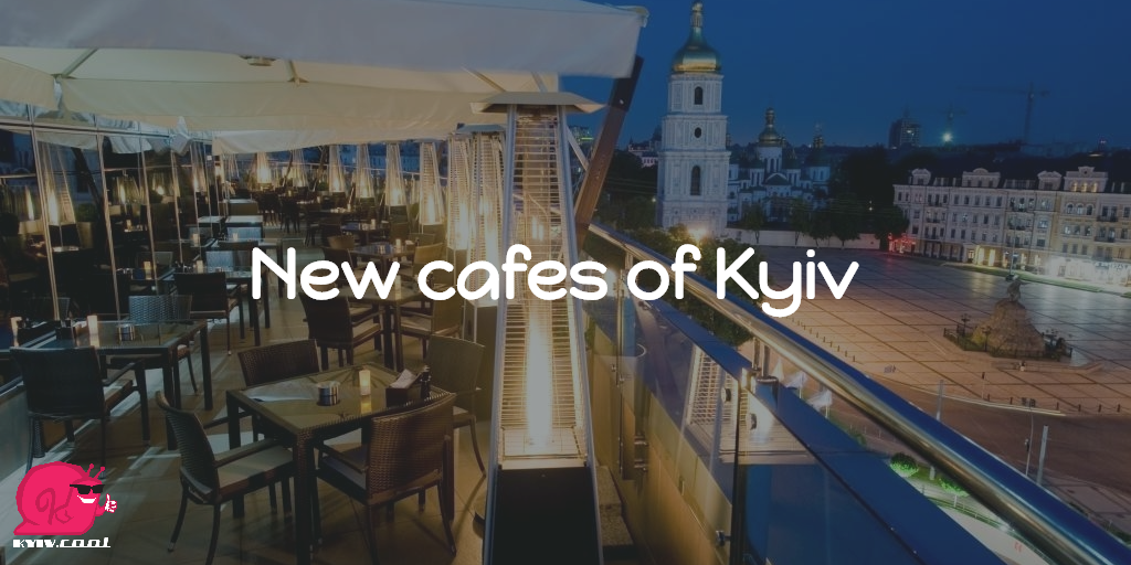 New cafes of Kyiv